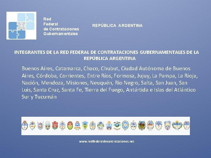 Red Federal de Contrataciones Gubernamentales REPÚBLICA ARGENTINA INTEGRANTES DE LA RED FEDERAL DE CONTRATACIONES