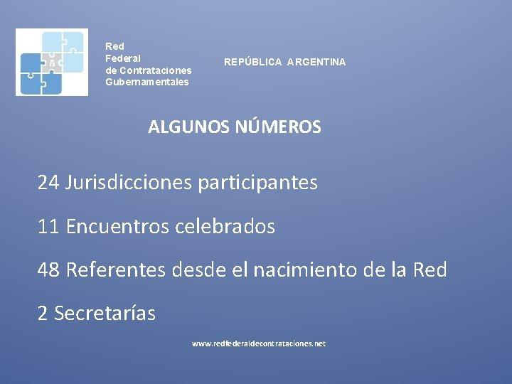 Red Federal de Contrataciones Gubernamentales REPÚBLICA ARGENTINA ALGUNOS NÚMEROS 24 Jurisdicciones participantes 11 Encuentros