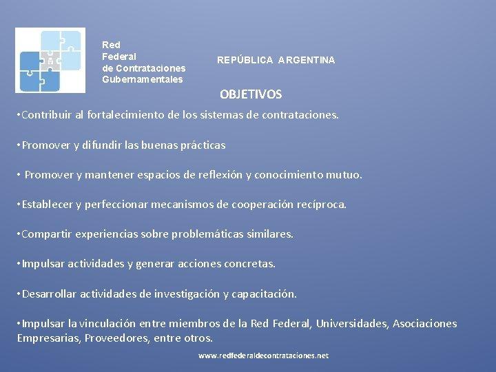 Red Federal de Contrataciones Gubernamentales REPÚBLICA ARGENTINA OBJETIVOS • Contribuir al fortalecimiento de los