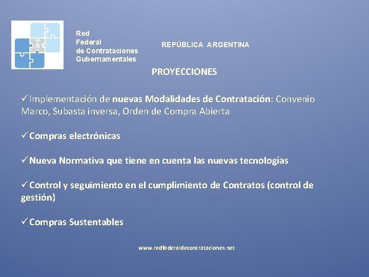 Red Federal de Contrataciones Gubernamentales REPÚBLICA ARGENTINA PROYECCIONES üImplementación de nuevas Modalidades de Contratación:
