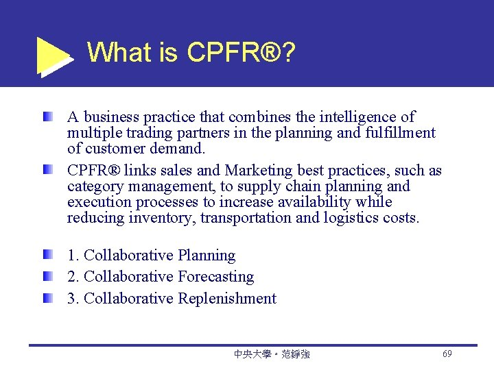 What is CPFR®? A business practice that combines the intelligence of multiple trading partners