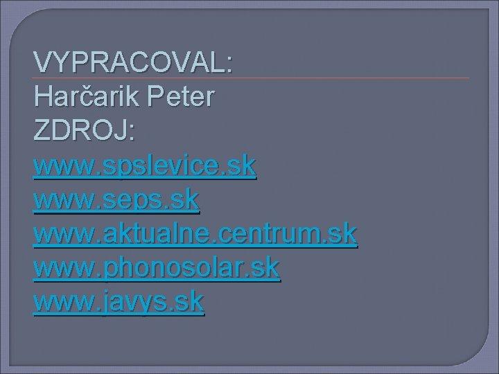 VYPRACOVAL: Harčarik Peter ZDROJ: www. spslevice. sk www. seps. sk www. aktualne. centrum. sk