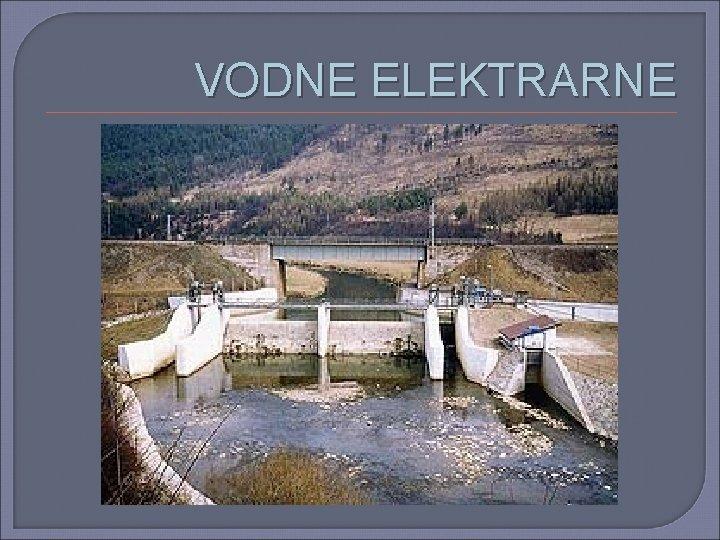 VODNE ELEKTRARNE