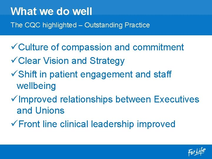 What we do well The CQC highlighted – Outstanding Practice üCulture of compassion and