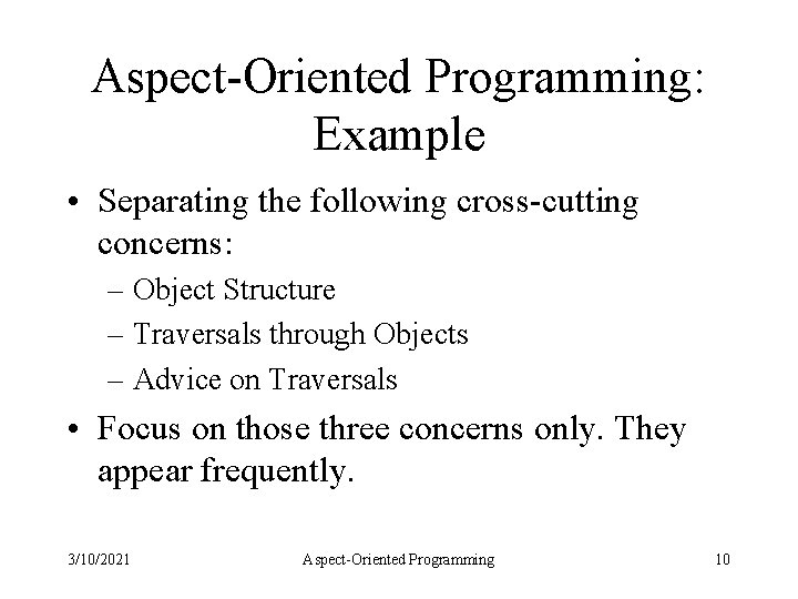 Aspect-Oriented Programming: Example • Separating the following cross-cutting concerns: – Object Structure – Traversals