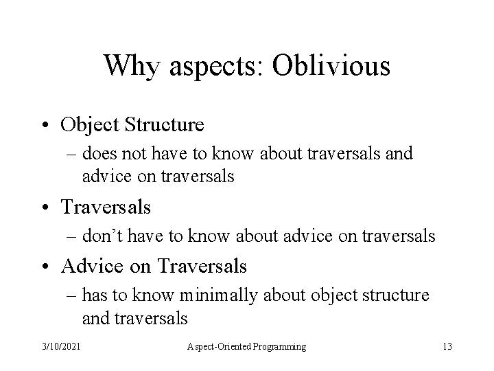 Why aspects: Oblivious • Object Structure – does not have to know about traversals