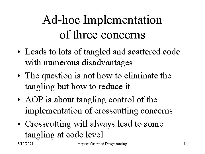 Ad-hoc Implementation of three concerns • Leads to lots of tangled and scattered code
