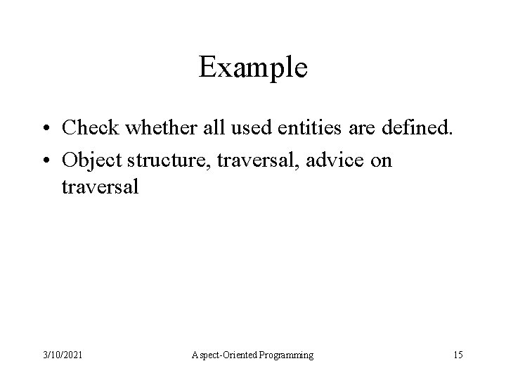 Example • Check whether all used entities are defined. • Object structure, traversal, advice