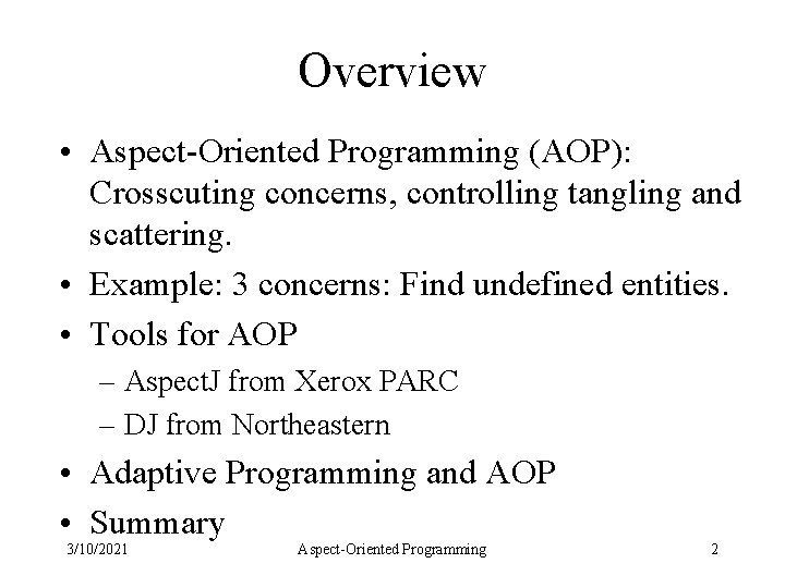 Overview • Aspect-Oriented Programming (AOP): Crosscuting concerns, controlling tangling and scattering. • Example: 3