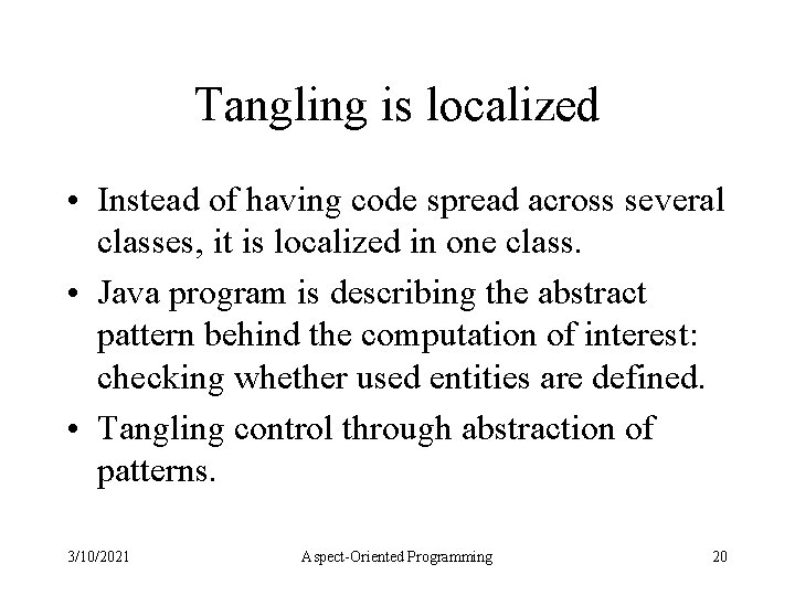 Tangling is localized • Instead of having code spread across several classes, it is