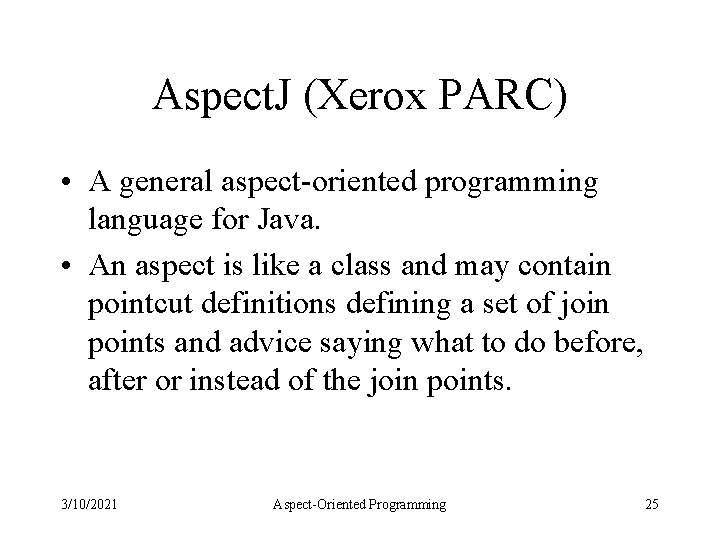 Aspect. J (Xerox PARC) • A general aspect-oriented programming language for Java. • An