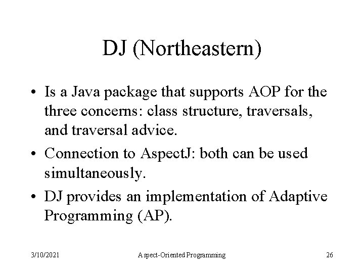 DJ (Northeastern) • Is a Java package that supports AOP for the three concerns: