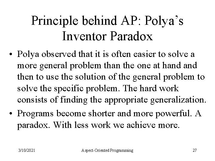Principle behind AP: Polya's Inventor Paradox • Polya observed that it is often easier