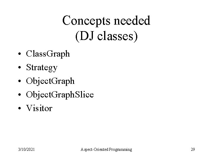 Concepts needed (DJ classes) • • • Class. Graph Strategy Object. Graph. Slice Visitor