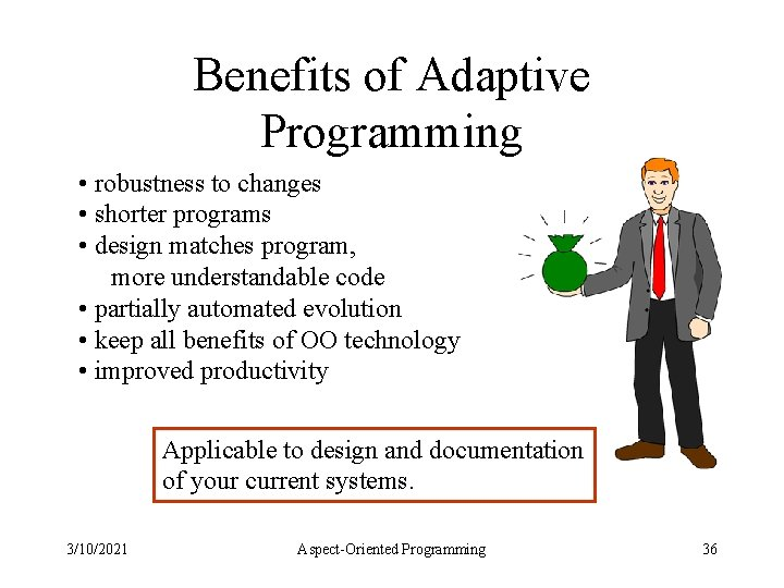 Benefits of Adaptive Programming • robustness to changes • shorter programs • design matches
