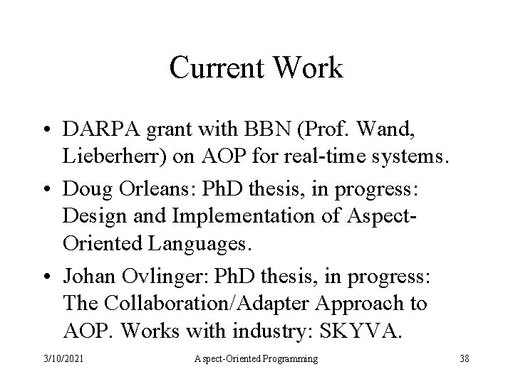 Current Work • DARPA grant with BBN (Prof. Wand, Lieberherr) on AOP for real-time