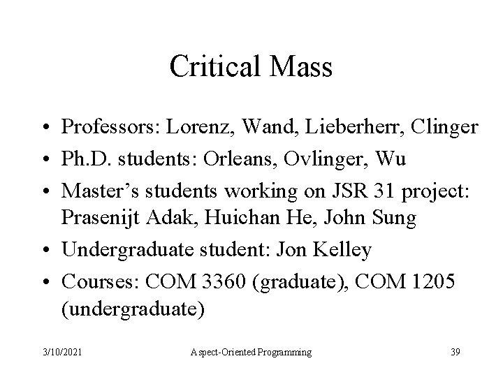 Critical Mass • Professors: Lorenz, Wand, Lieberherr, Clinger • Ph. D. students: Orleans, Ovlinger,