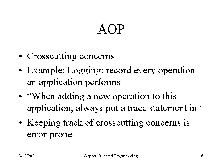AOP • Crosscutting concerns • Example: Logging: record every operation an application performs •