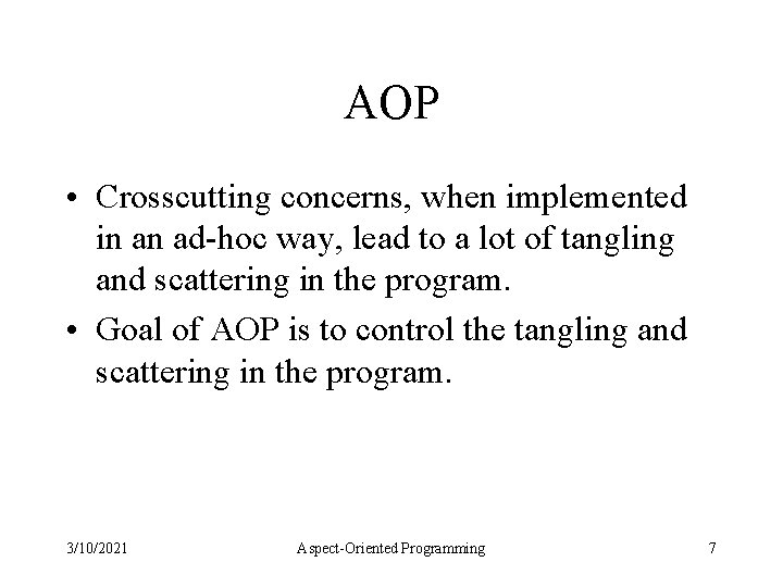 AOP • Crosscutting concerns, when implemented in an ad-hoc way, lead to a lot