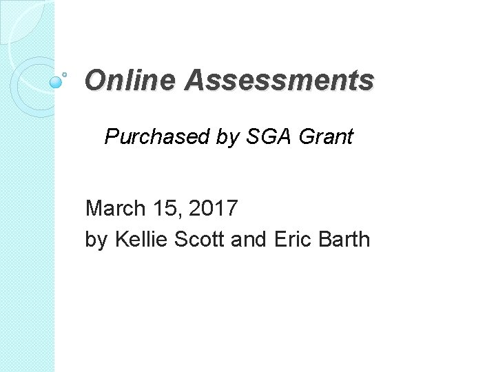 Online Assessments Purchased by SGA Grant March 15, 2017 by Kellie Scott and Eric