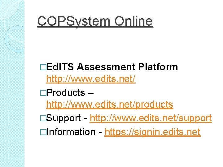COPSystem Online �Ed. ITS Assessment Platform http: //www. edits. net/ �Products – http: //www.