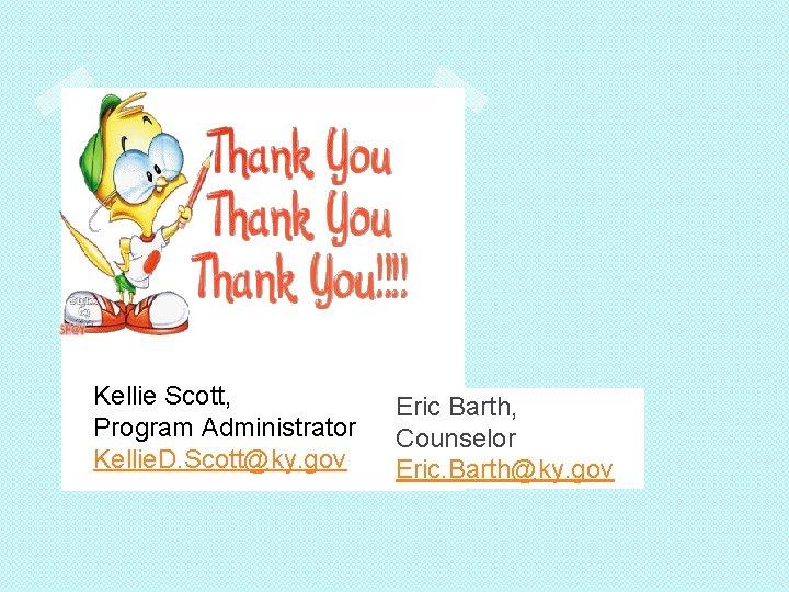 Kellie Scott, Program Administrator Kellie. D. Scott@ky. gov Eric Barth, Counselor Eric. Barth@ky. gov