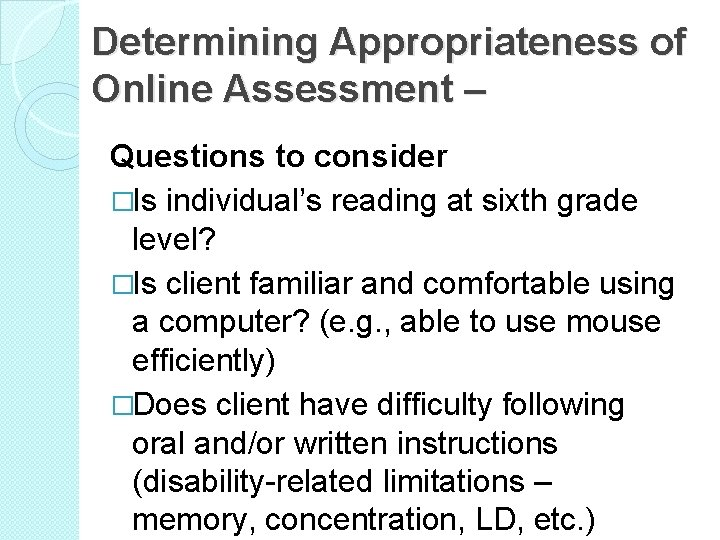 Determining Appropriateness of Online Assessment – Questions to consider �Is individual's reading at sixth