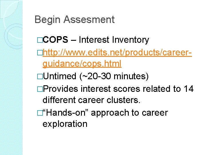 Begin Assesment �COPS – Interest Inventory �http: //www. edits. net/products/careerguidance/cops. html �Untimed (~20 -30