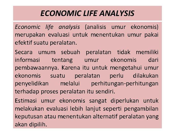ECONOMIC LIFE ANALYSIS Economic life analysis (analisis umur ekonomis) merupakan evaluasi untuk menentukan umur