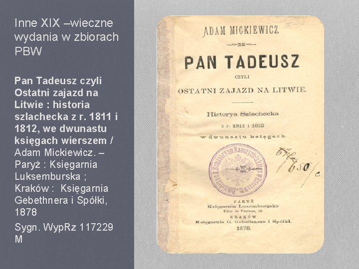 Inne XIX –wieczne wydania w zbiorach PBW Pan Tadeusz czyli Ostatni zajazd na Litwie