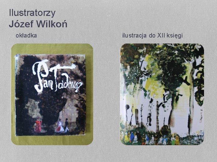 Ilustratorzy Józef Wilkoń okładka ilustracja do XII księgi