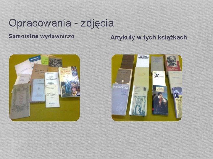 Opracowania - zdjęcia Samoistne wydawniczo Artykuły w tych książkach