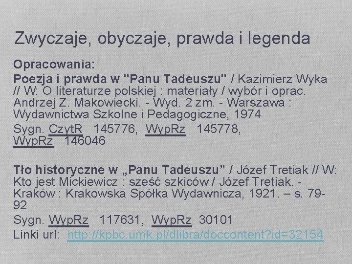 """Zwyczaje, obyczaje, prawda i legenda Opracowania: Poezja i prawda w """"Panu Tadeuszu"""" / Kazimierz"""