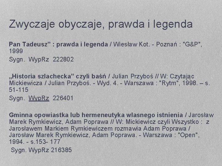 """Zwyczaje obyczaje, prawda i legenda Pan Tadeusz"""" : prawda i legenda / Wiesław Kot."""