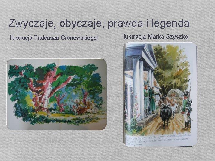 Zwyczaje, obyczaje, prawda i legenda Ilustracja Tadeusza Gronowskiego Ilustracja Marka Szyszko