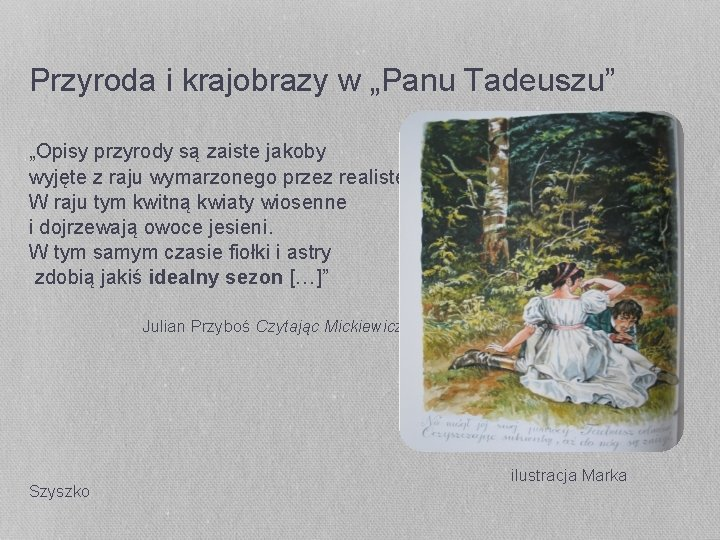 """Przyroda i krajobrazy w """"Panu Tadeuszu"""" """"Opisy przyrody są zaiste jakoby wyjęte z raju"""