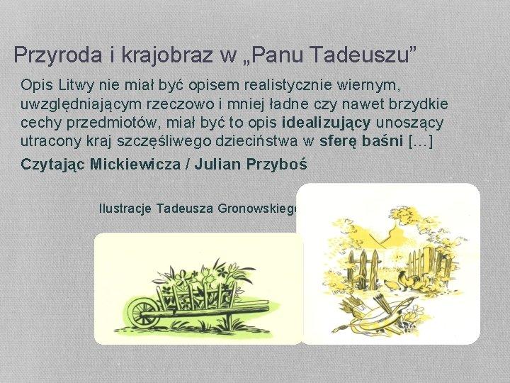 """Przyroda i krajobraz w """"Panu Tadeuszu"""" Opis Litwy nie miał być opisem realistycznie wiernym,"""