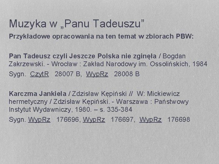 """Muzyka w """"Panu Tadeuszu"""" Przykładowe opracowania na ten temat w zbiorach PBW: Pan Tadeusz"""