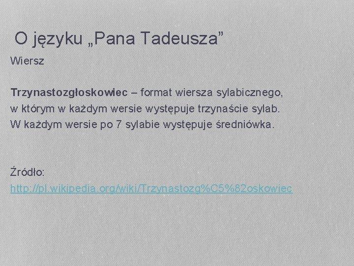 """O języku """"Pana Tadeusza"""" Wiersz Trzynastozgłoskowiec – format wiersza sylabicznego, w którym w każdym"""