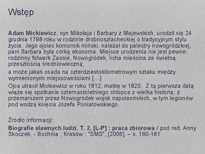 Wstęp Adam Mickiewicz, syn Mikołaja i Barbary z Majewskich, urodził się 24 grudnia 1798