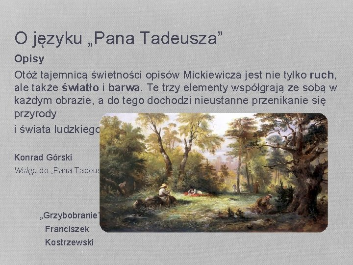 """O języku """"Pana Tadeusza"""" Opisy Otóż tajemnicą świetności opisów Mickiewicza jest nie tylko ruch,"""