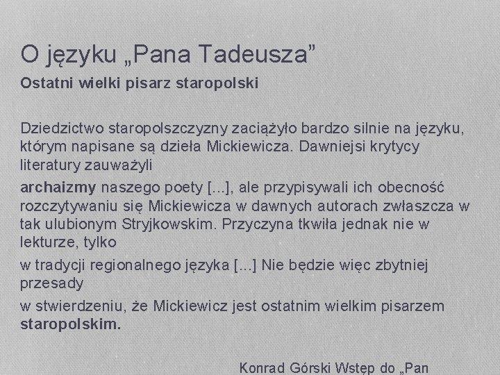"""O języku """"Pana Tadeusza"""" Ostatni wielki pisarz staropolski Dziedzictwo staropolszczyzny zaciążyło bardzo silnie na"""