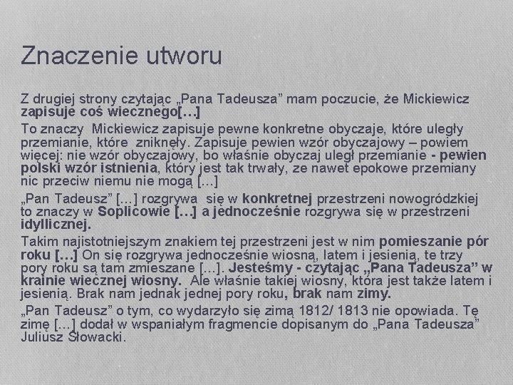 """Znaczenie utworu Z drugiej strony czytając """"Pana Tadeusza"""" mam poczucie, że Mickiewicz zapisuje coś"""