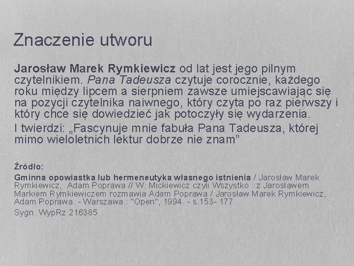 Znaczenie utworu Jarosław Marek Rymkiewicz od lat jest jego pilnym czytelnikiem. Pana Tadeusza czytuje