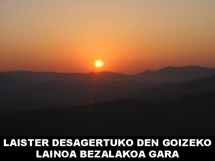 LAISTER DESAGERTUKO DEN GOIZEKO LAINOA BEZALAKOA GARA