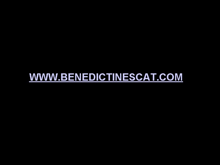 WWW. BENEDICTINESCAT. COM