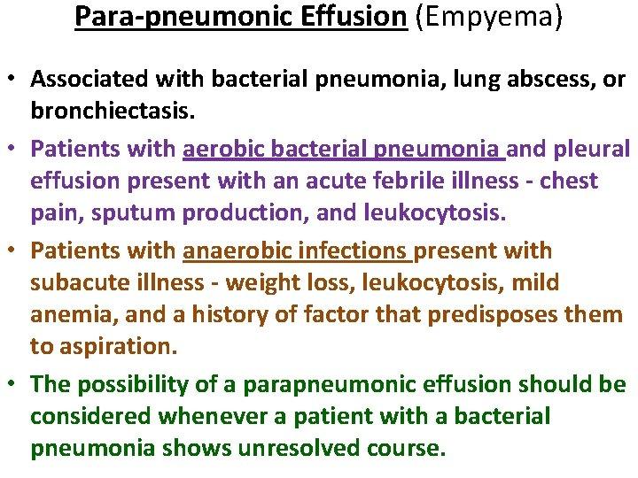 Para-pneumonic Effusion (Empyema) • Associated with bacterial pneumonia, lung abscess, or bronchiectasis. • Patients