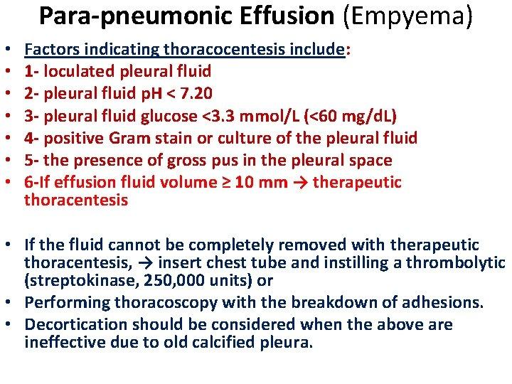 Para-pneumonic Effusion (Empyema) • • Factors indicating thoracocentesis include: 1 - loculated pleural fluid