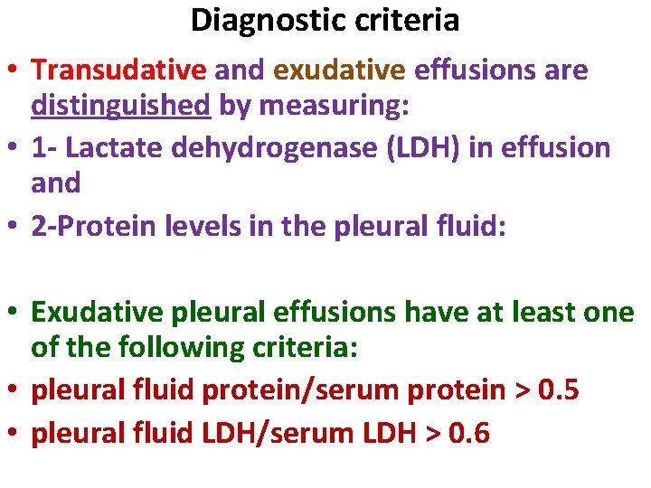 Diagnostic criteria • Transudative and exudative effusions are distinguished by measuring: • 1 -