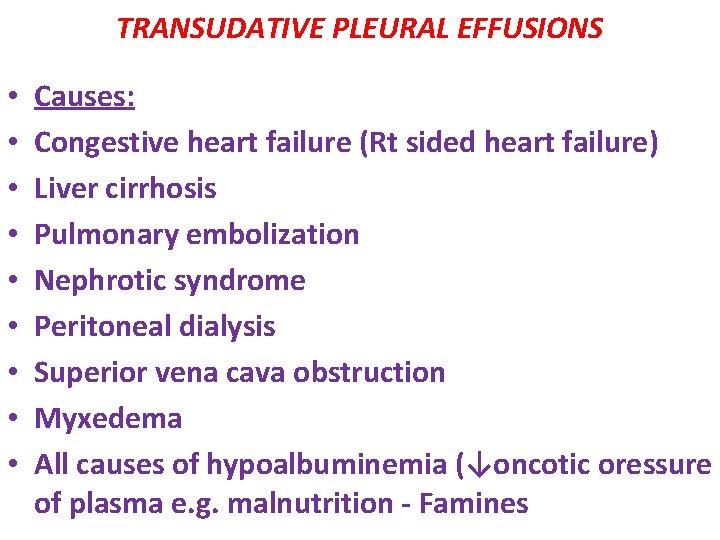 TRANSUDATIVE PLEURAL EFFUSIONS • • • Causes: Congestive heart failure (Rt sided heart failure)